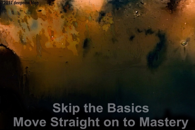 Skip the Basics Move Straight on to Mastery Abstract